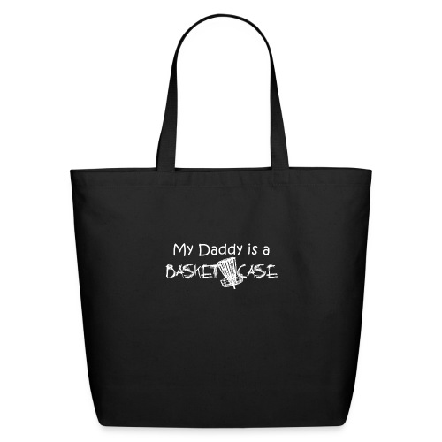 My Daddy is a Basket Case - Eco-Friendly Cotton Tote