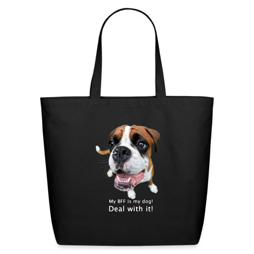 My BFF is my dog deal with it - Eco-Friendly Cotton Tote