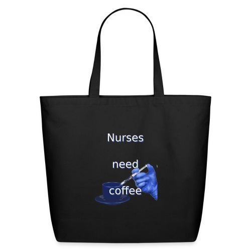 Nurses need coffee - Eco-Friendly Cotton Tote