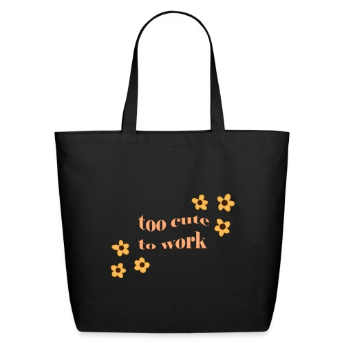 too cute to work - Eco-Friendly Cotton Tote