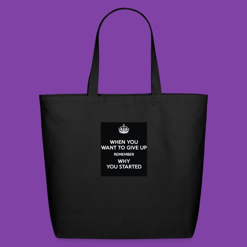 when-you-want-to-give-up-remember-why-you-started- - Eco-Friendly Cotton Tote