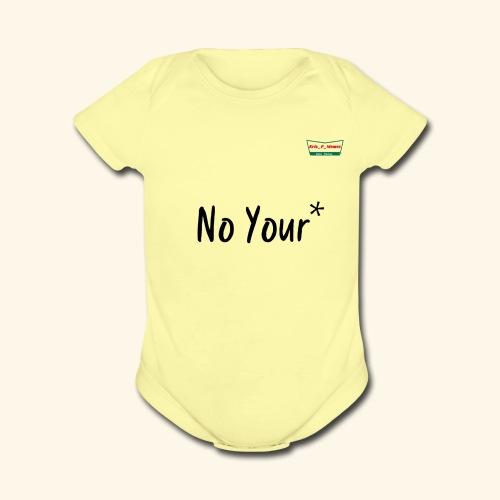 No Your* - Organic Short Sleeve Baby Bodysuit