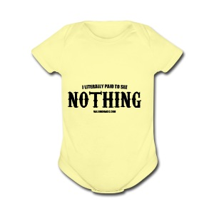I LITERALLY PAID TO SEE NOTHING - Short Sleeve Baby Bodysuit