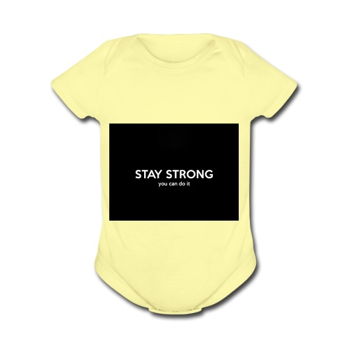 stay strong you can do it - Organic Short Sleeve Baby Bodysuit