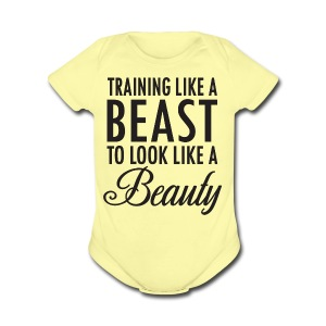 Training Like a Beast to Look Like A Beauty - Short Sleeve Baby Bodysuit