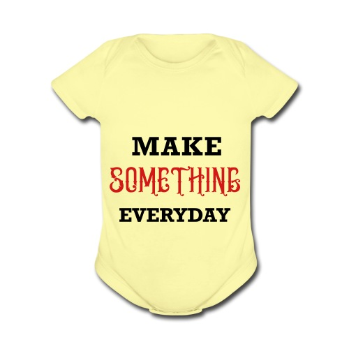 Make Something Everyday - Organic Short Sleeve Baby Bodysuit