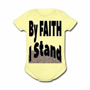 By Faith I Stand - Short Sleeve Baby Bodysuit