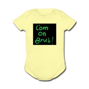 t shirt com on bruh - Short Sleeve Baby Bodysuit