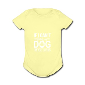 If I cant bring my dog I'm not going - Short Sleeve Baby Bodysuit