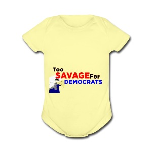 Too Savage For Democrats - Short Sleeve Baby Bodysuit