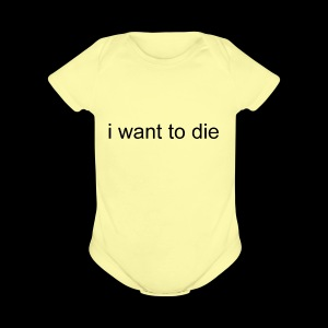 i want to die - Short Sleeve Baby Bodysuit