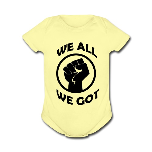 WE ALL WE GOT - Organic Short Sleeve Baby Bodysuit