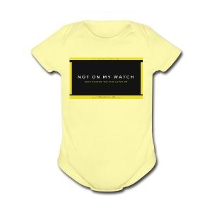 NOT ON MY WATCH - Short Sleeve Baby Bodysuit
