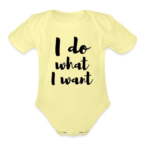 I Do What I Want - Organic Short Sleeve Baby Bodysuit