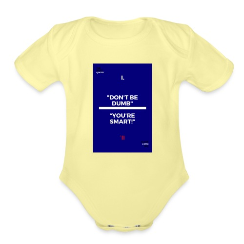 -Don-t_be_dumb----You---re_smart---- - Organic Short Sleeve Baby Bodysuit