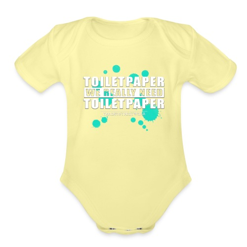 We really need toilet paper - Organic Short Sleeve Baby Bodysuit