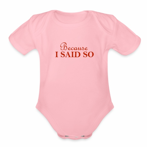Because i said so text tee - Organic Short Sleeve Baby Bodysuit