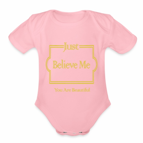 Just Believe Me You Are Beautiful - Organic Short Sleeve Baby Bodysuit