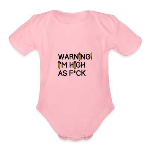 Warning! I'm High As F*ck - Organic Short Sleeve Baby Bodysuit