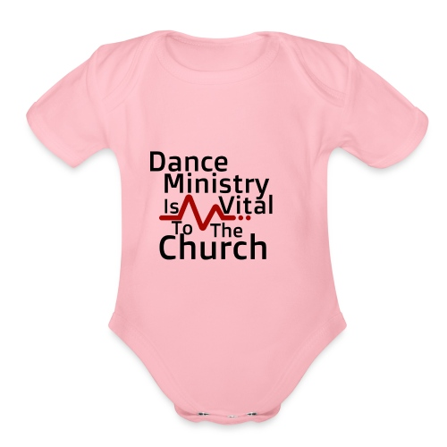 Dance Ministry Is Vital To The Church - Organic Short Sleeve Baby Bodysuit