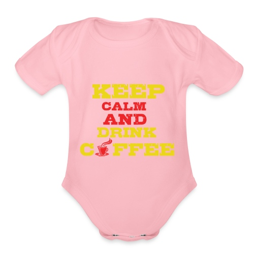 Keep Calm and Drink Coffee - Organic Short Sleeve Baby Bodysuit
