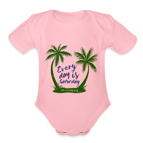 Life Is Really Good Every Day Is Saturday - Organic Short Sleeve Baby Bodysuit