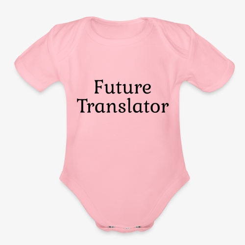 Future Translator Gift for Baby Translators - Organic Short Sleeve Baby Bodysuit