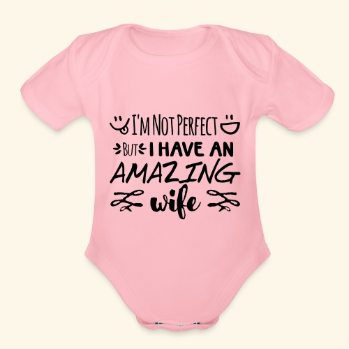 Not Perfect But I Have An Amazing Wife - Organic Short Sleeve Baby Bodysuit