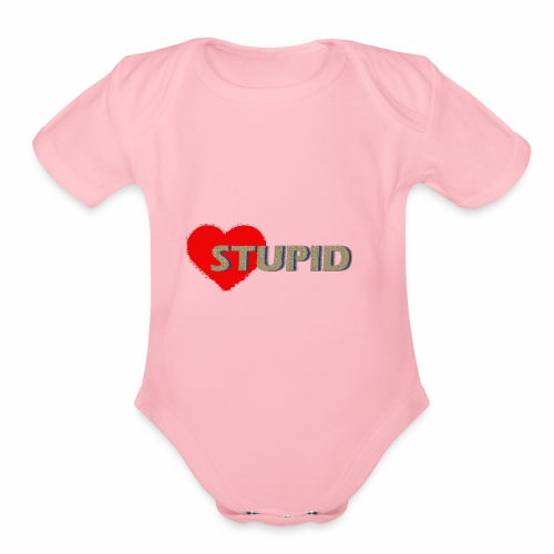 STUPID - Organic Short Sleeve Baby Bodysuit