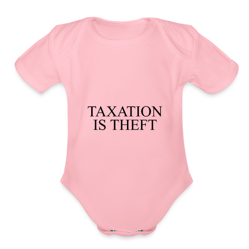 Taxation Is Theft - Organic Short Sleeve Baby Bodysuit