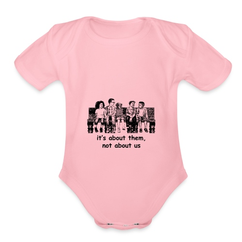 It's About Them, Not About Us - Organic Short Sleeve Baby Bodysuit