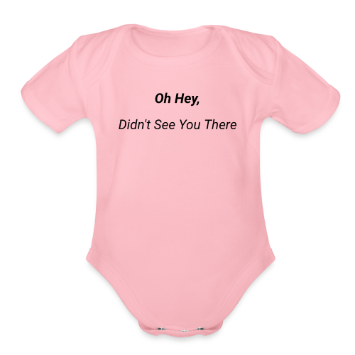 Oh Hey, Didn't See You There - Organic Short Sleeve Baby Bodysuit