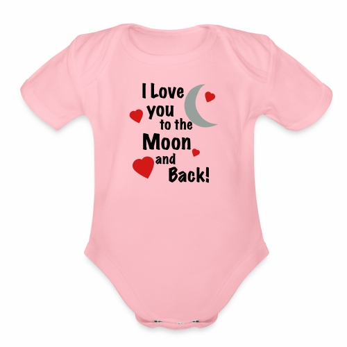 I Love You to the Moon and Back - Organic Short Sleeve Baby Bodysuit