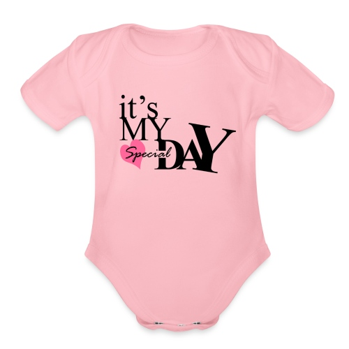 it's my special day - Birthday - Organic Short Sleeve Baby Bodysuit