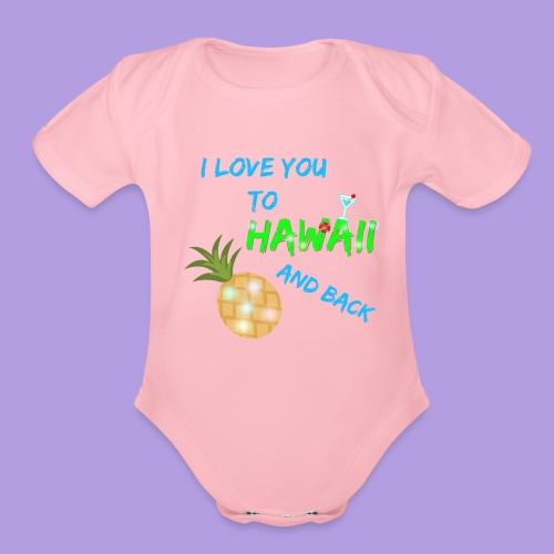 I Love You To Hawaii and Back - Organic Short Sleeve Baby Bodysuit