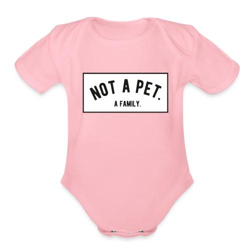 Not A Pet. A Family - Organic Short Sleeve Baby Bodysuit