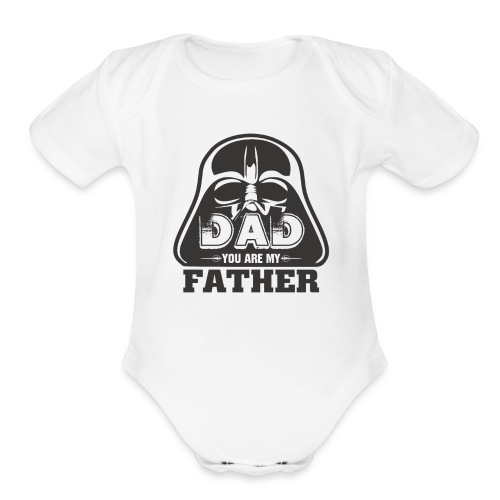 Dad You Are My Father, Happy Father's Day 2019 - Organic Short Sleeve Baby Bodysuit