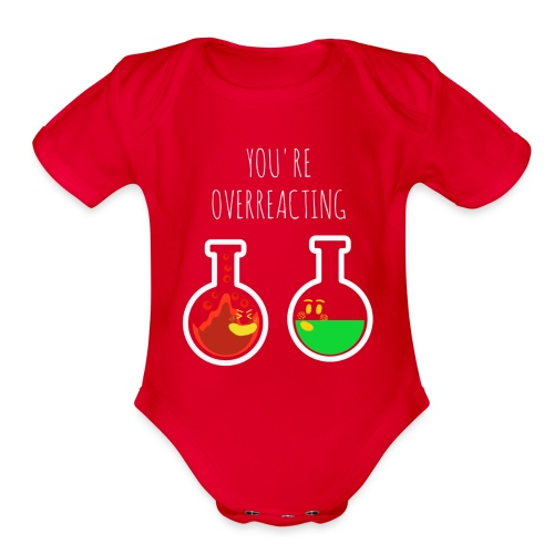 You are Overreacting Funny Chemistry T Shirt Desig - Organic Short Sleeve Baby Bodysuit
