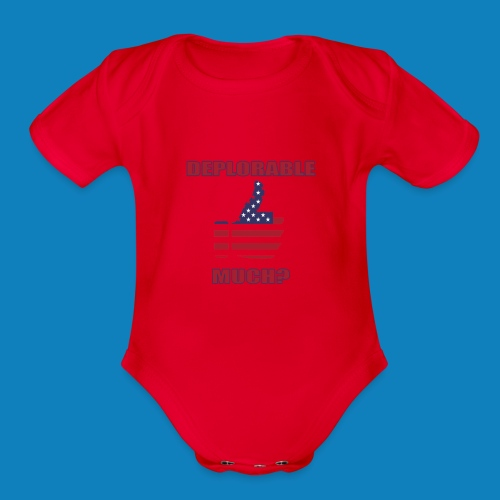 Deplorable Much? - Organic Short Sleeve Baby Bodysuit