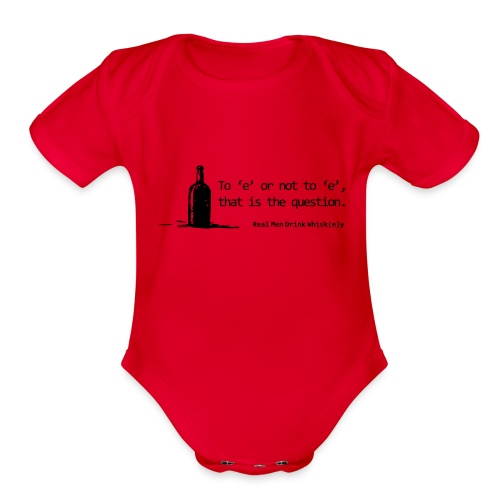 To 'e' or not to 'e': Real Men Drink Whiskey - Organic Short Sleeve Baby Bodysuit