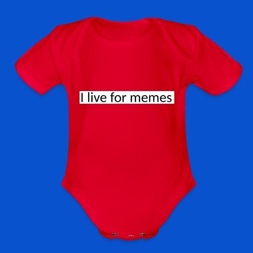I live for memes - Organic Short Sleeve Baby Bodysuit