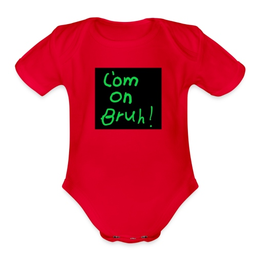 t shirt com on bruh - Organic Short Sleeve Baby Bodysuit