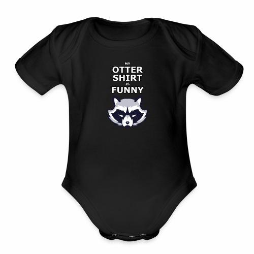 My Otter Shirt Is Funny - Organic Short Sleeve Baby Bodysuit