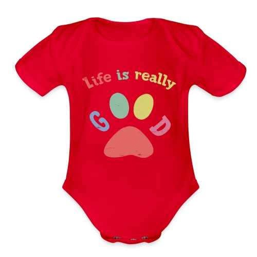 Life Is Really Good Dogs - Organic Short Sleeve Baby Bodysuit
