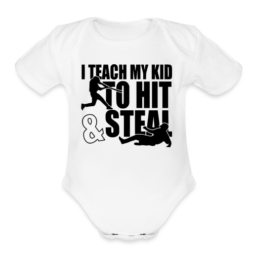 I Teach My Kid to Hit and Steal Baseball - Organic Short Sleeve Baby Bodysuit