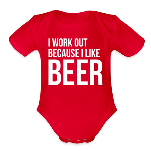 I work out because i like beer gym humor - Organic Short Sleeve Baby Bodysuit