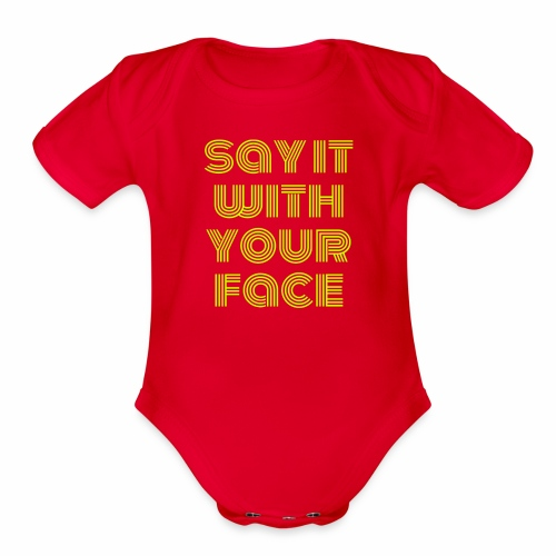 say it with your face - Organic Short Sleeve Baby Bodysuit
