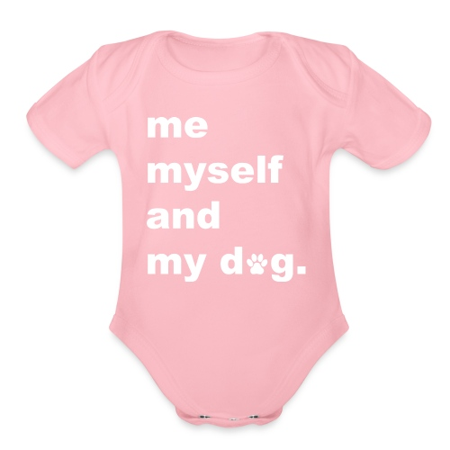 Me Myself And My Dog - Organic Short Sleeve Baby Bodysuit