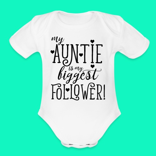 My Auntie Is My Biggest Follower Baby One Piece - Organic Short Sleeve Baby Bodysuit