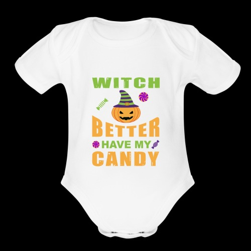Witch Better Have My Candy | Funny Halloween - Organic Short Sleeve Baby Bodysuit